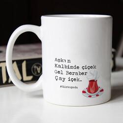- Aşkın Kalbimde Çiçek Gel Beraber Çay İçek Kupası